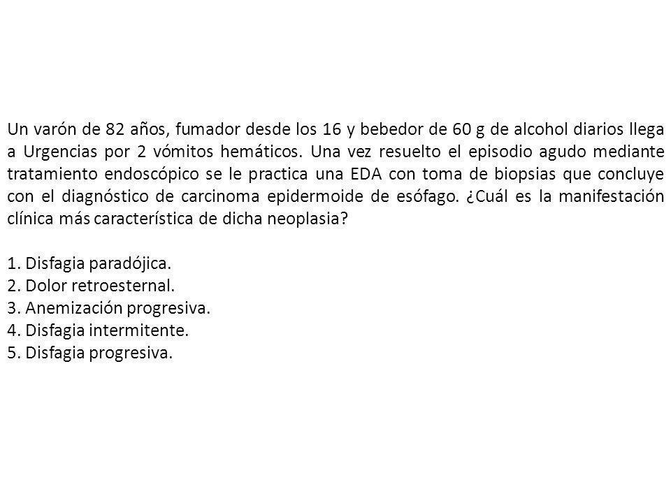 Un varón de 82 años, fumador desde los 16 y bebedor de 60 g de alcohol diarios llega a Urgencias por 2 vómitos hemáticos. Una vez resuelto el episodio