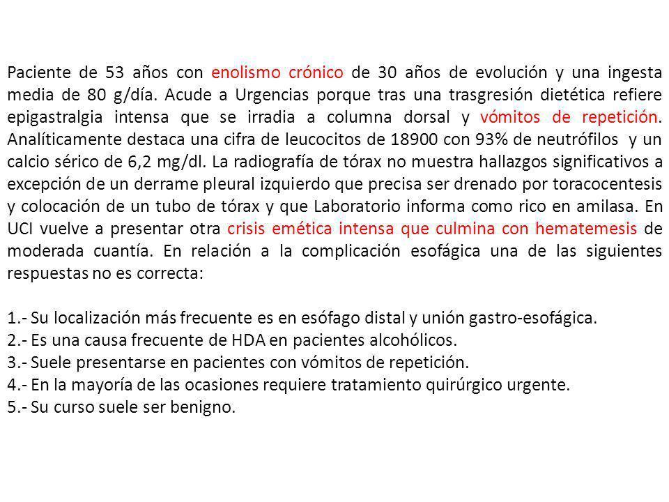 Paciente de 53 años con enolismo crónico de 30 años de evolución y una ingesta media de 80 g/día. Acude a Urgencias porque tras una trasgresión dietét