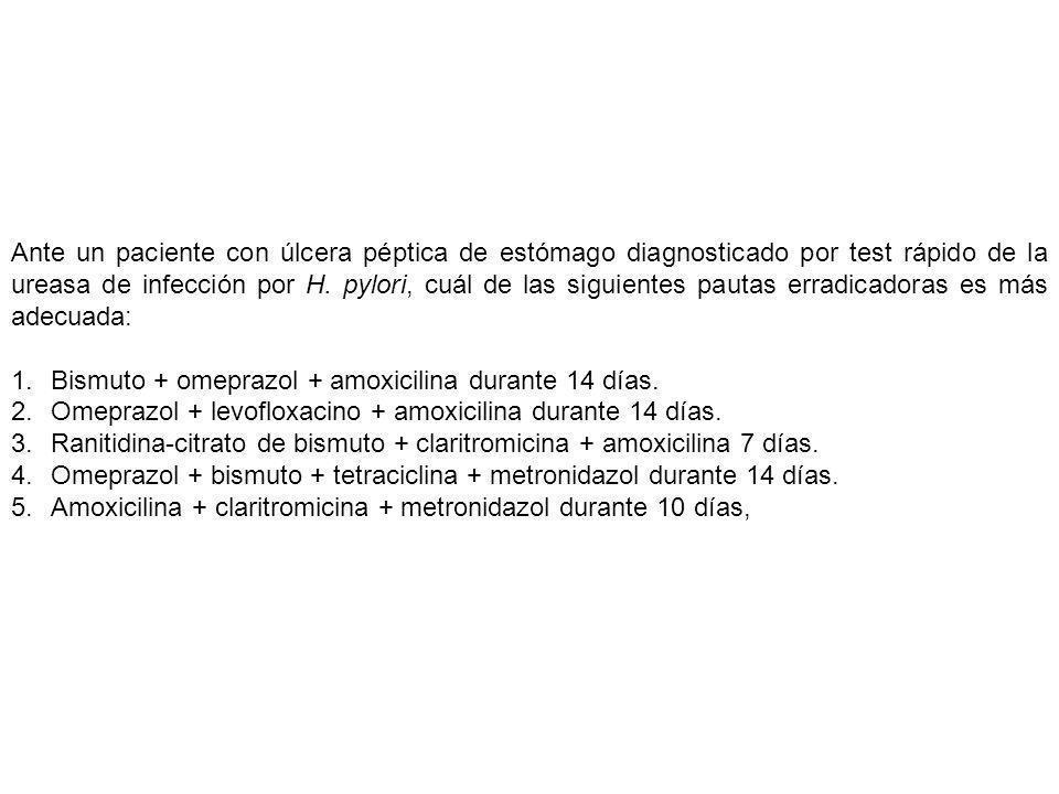 Ante un paciente con úlcera péptica de estómago diagnosticado por test rápido de la ureasa de infección por H. pylori, cuál de las siguientes pautas e