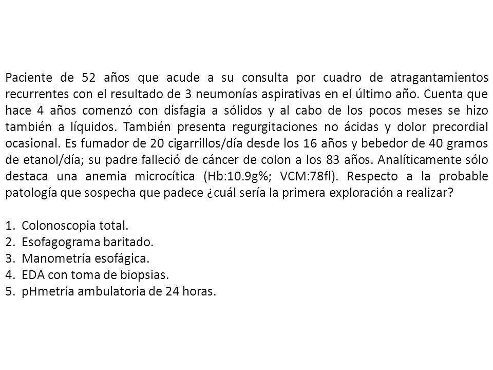 ERGE-ESÓFAGO BARRET - Pirosis (SÍNTOMA GUÍA) - Regurgitación ácida - Náuseas - Sialorrea - Hipo-eructos - Tos crónica- laringotraqueítis - Dolor torácico-fibrosis pulmonar - Broncoaspiración - Anemia-disfagia Reflujo: PHMETRÍA 24 H (LA MEJOR, NO LA INICIAL) Esofagitis: EDA (Savary-Miller) Clínico: Bernstein (reproduce la clínica) Medidas higiénico- dietéticas (TODOS PTEs) IBP (PRINCIPAL TTO) AntiH2, procinéticos… Funduplicatura Nissen (no respondedores, síntomas impiden vida normal) En la actualidad, a los pacientes con displasia de gran malignidad se les trata con esofaguectomia, resección endoscópica de mucosa o tratamiento fotodinámico.