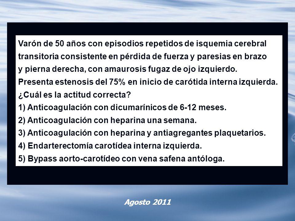 Agosto 2011 Varón de 50 años con episodios repetidos de isquemia cerebral transitoria consistente en pérdida de fuerza y paresias en brazo y pierna de