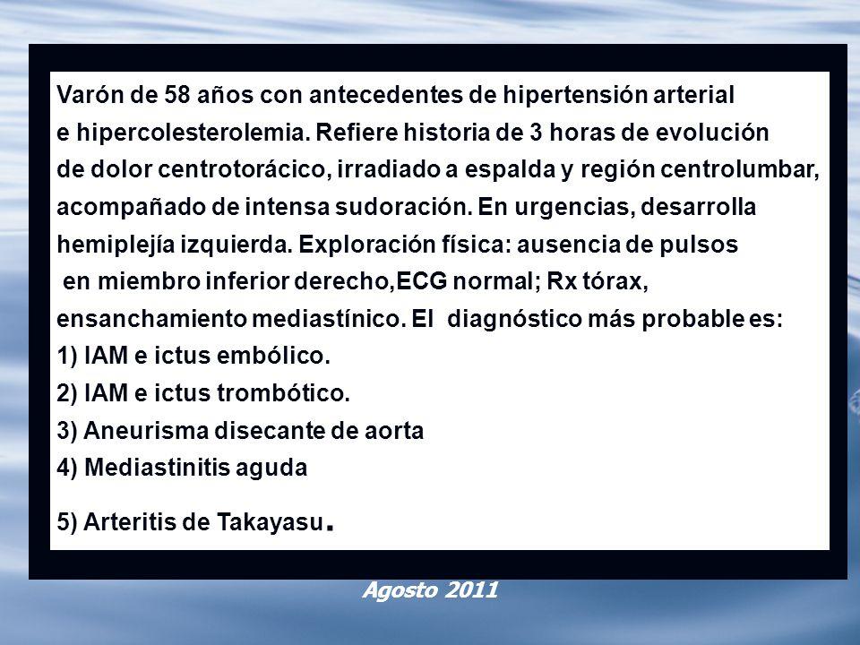 Agosto 2011 Varón de 58 años con antecedentes de hipertensión arterial e hipercolesterolemia. Refiere historia de 3 horas de evolución de dolor centro