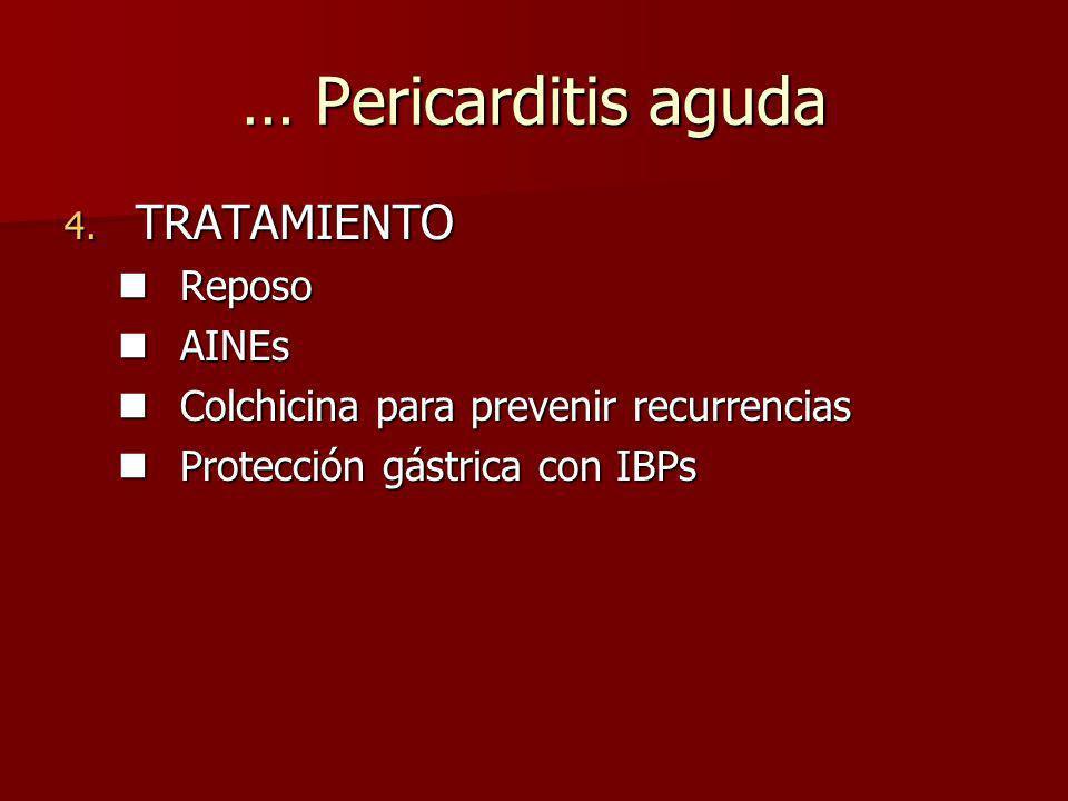 … Pericarditis aguda 4. TRATAMIENTO Reposo Reposo AINEs AINEs Colchicina para prevenir recurrencias Colchicina para prevenir recurrencias Protección g