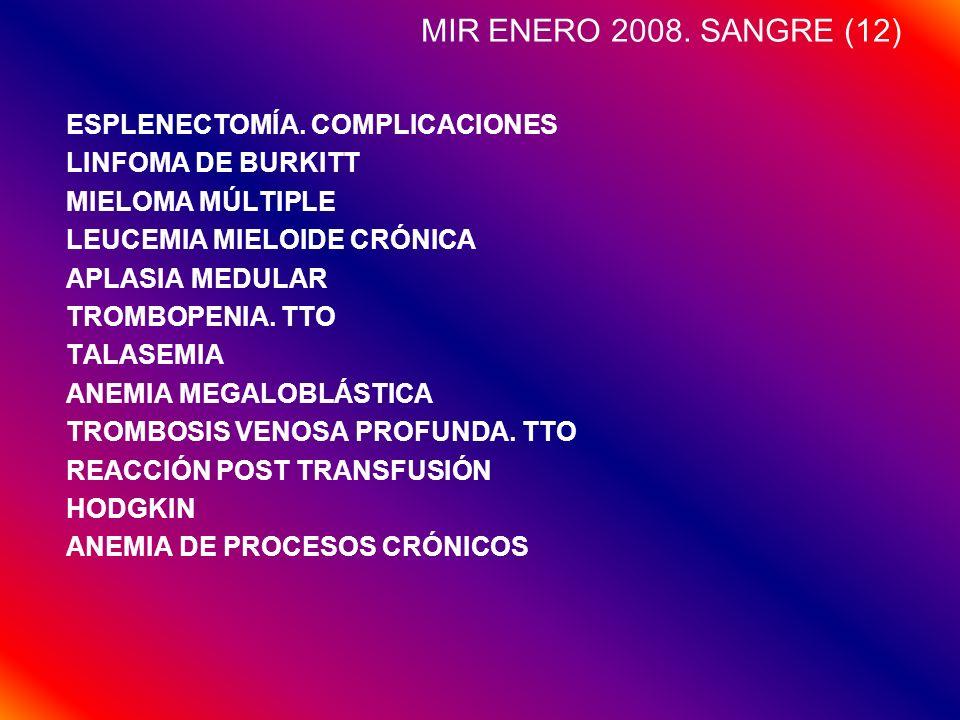 MIR ENERO 2008. SANGRE (12) ESPLENECTOMÍA. COMPLICACIONES LINFOMA DE BURKITT MIELOMA MÚLTIPLE LEUCEMIA MIELOIDE CRÓNICA APLASIA MEDULAR TROMBOPENIA. T