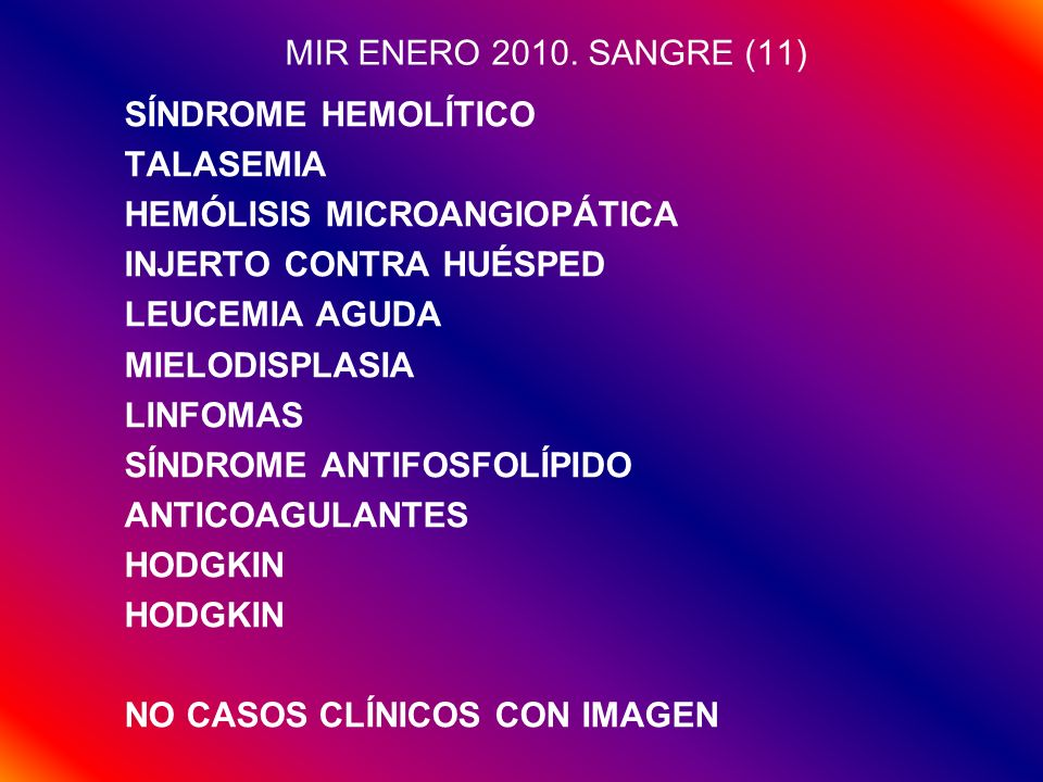 MIR ENERO 2010. SANGRE (11) SÍNDROME HEMOLÍTICO TALASEMIA HEMÓLISIS MICROANGIOPÁTICA INJERTO CONTRA HUÉSPED LEUCEMIA AGUDA MIELODISPLASIA LINFOMAS SÍN