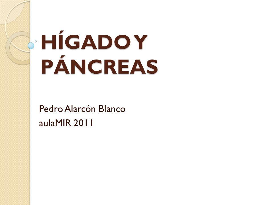 HÍGADO Y PÁNCREAS Pedro Alarcón Blanco aulaMIR 2011