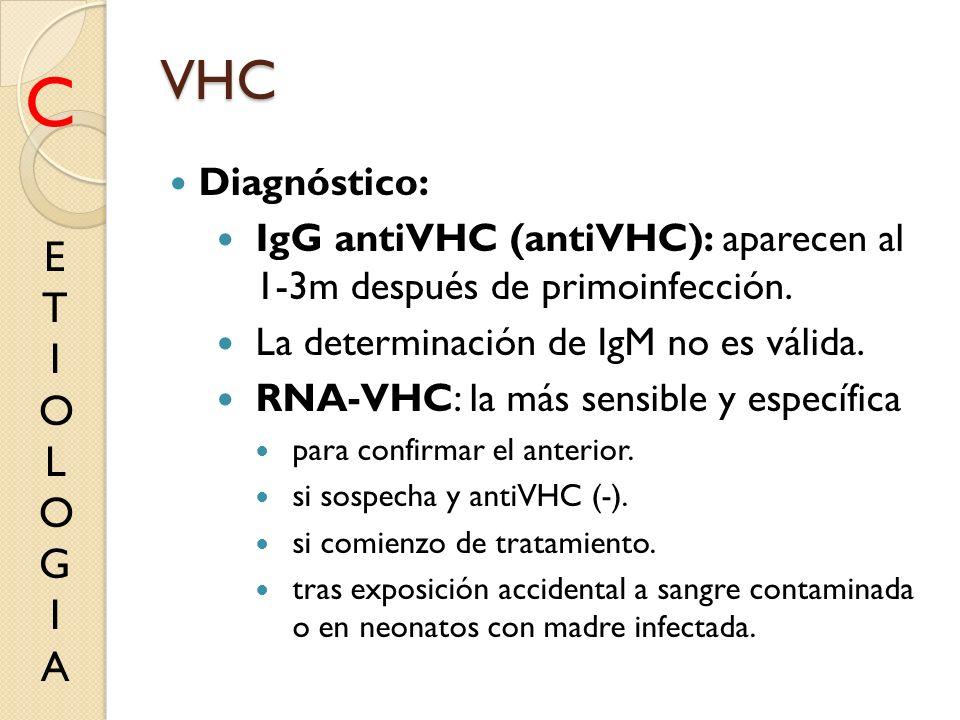 VHC Diagnóstico: IgG antiVHC (antiVHC): aparecen al 1-3m después de primoinfección. La determinación de IgM no es válida. RNA-VHC: la más sensible y e