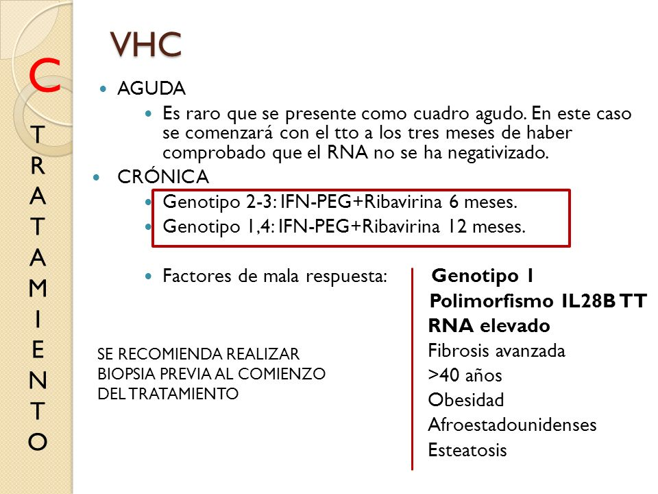 VHC AGUDA Es raro que se presente como cuadro agudo. En este caso se comenzará con el tto a los tres meses de haber comprobado que el RNA no se ha neg