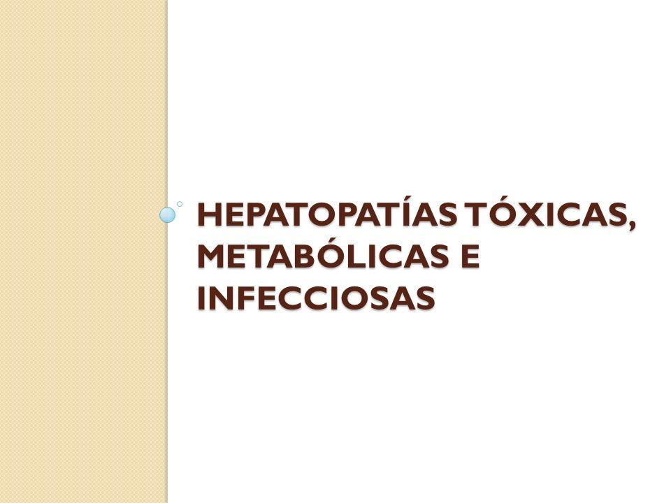 HEPATOPATÍAS TÓXICAS, METABÓLICAS E INFECCIOSAS