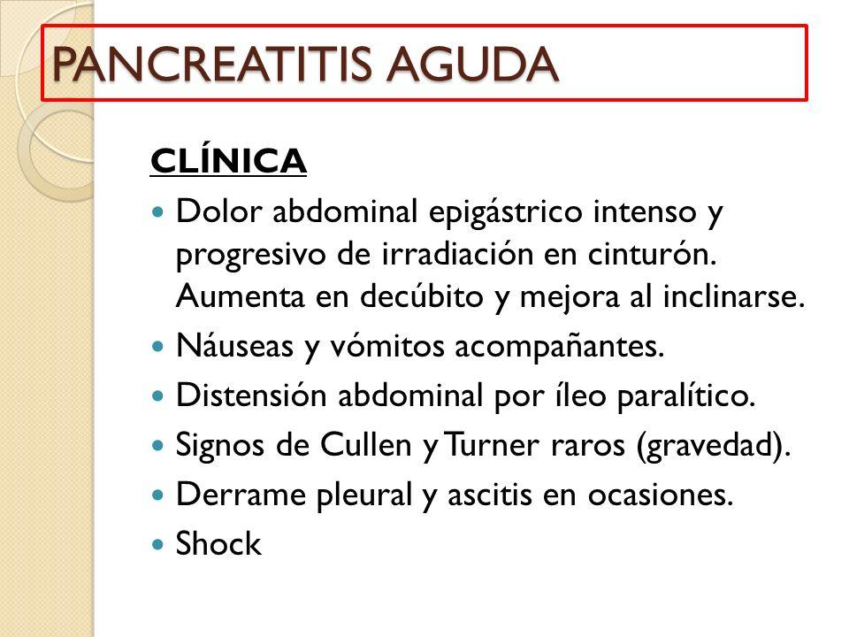CLÍNICA Dolor abdominal epigástrico intenso y progresivo de irradiación en cinturón. Aumenta en decúbito y mejora al inclinarse. Náuseas y vómitos aco