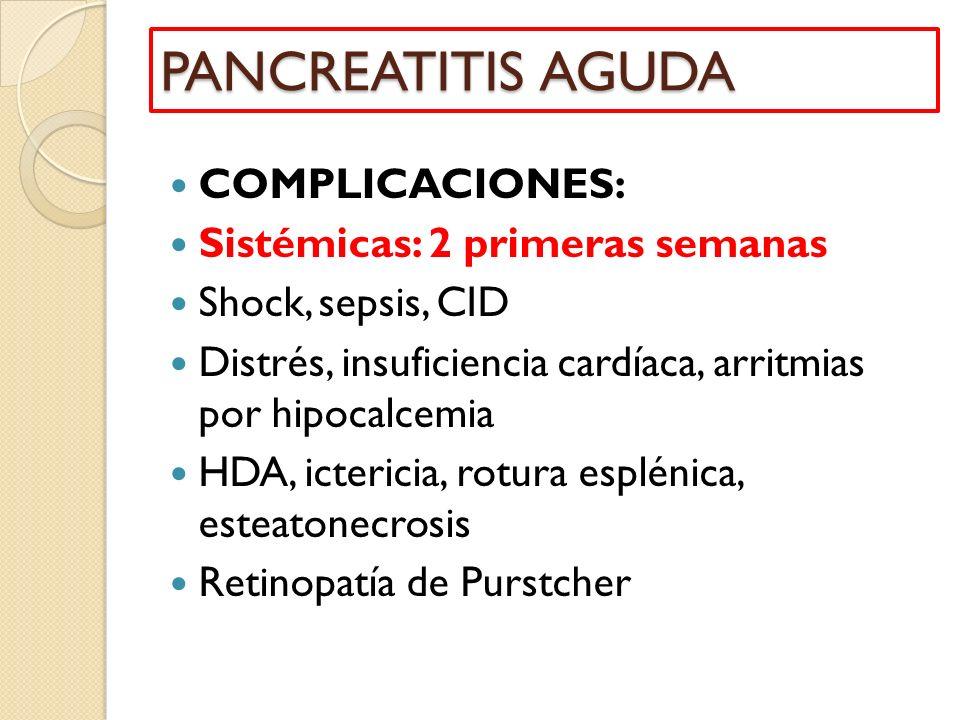 COMPLICACIONES: Sistémicas: 2 primeras semanas Shock, sepsis, CID Distrés, insuficiencia cardíaca, arritmias por hipocalcemia HDA, ictericia, rotura e
