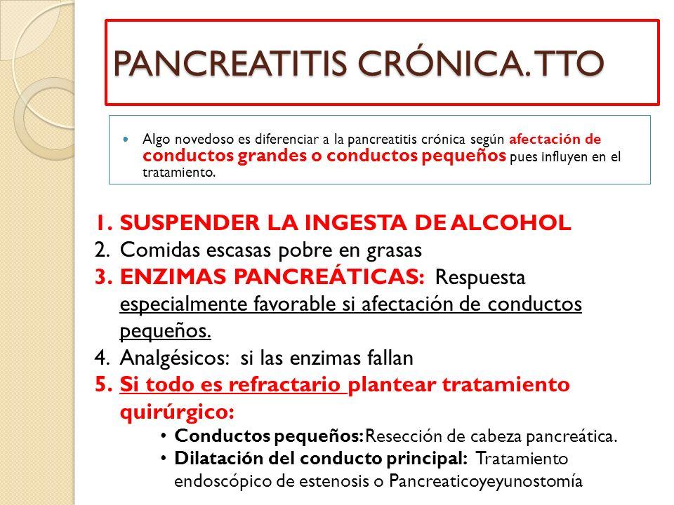 PANCREATITIS CRÓNICA. TTO Algo novedoso es diferenciar a la pancreatitis crónica según afectación de conductos grandes o conductos pequeños pues influ
