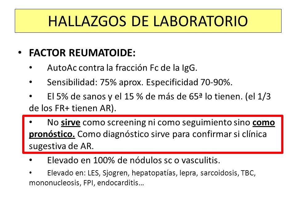 FACTOR REUMATOIDE: AutoAc contra la fracción Fc de la IgG. Sensibilidad: 75% aprox. Especificidad 70-90%. El 5% de sanos y el 15 % de más de 65ª lo ti