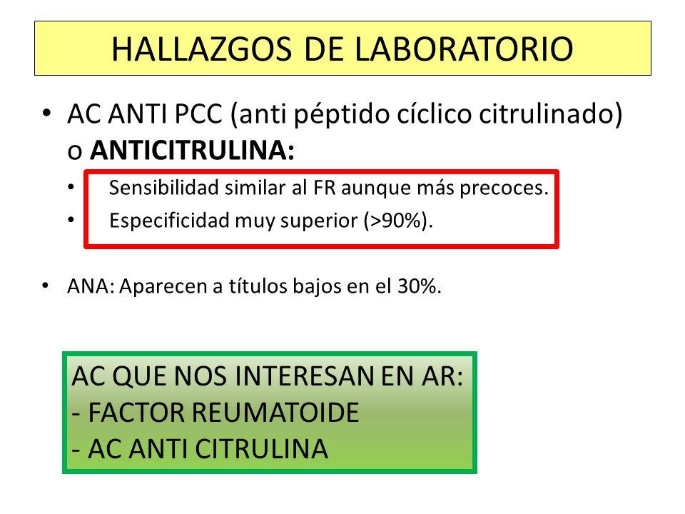 AC ANTI PCC (anti péptido cíclico citrulinado) o ANTICITRULINA: Sensibilidad similar al FR aunque más precoces. Especificidad muy superior (>90%). ANA