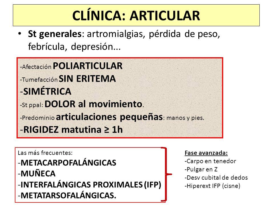 CLÍNICA: ARTICULAR St generales: artromialgias, pérdida de peso, febrícula, depresión... -Afectación POLIARTICULAR -Tumefacción SIN ERITEMA -SIMÉTRICA