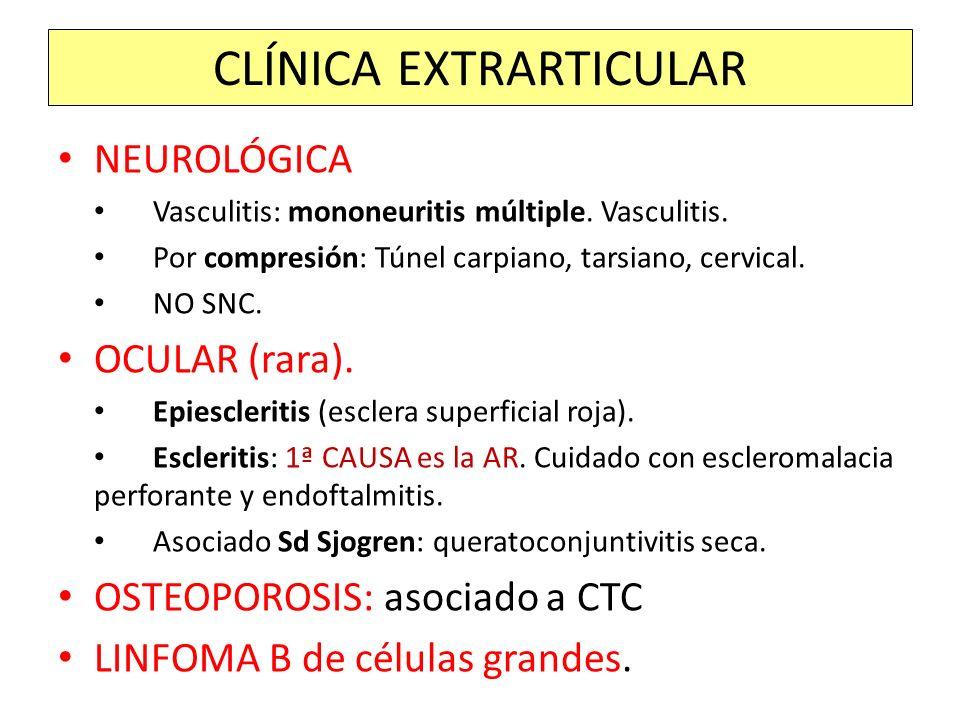 NEUROLÓGICA Vasculitis: mononeuritis múltiple. Vasculitis. Por compresión: Túnel carpiano, tarsiano, cervical. NO SNC. OCULAR (rara). Epiescleritis (e