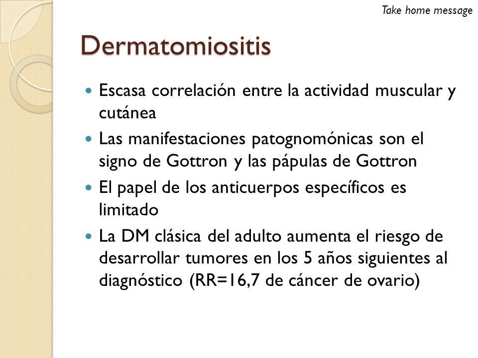 Dermatomiositis Escasa correlación entre la actividad muscular y cutánea Las manifestaciones patognomónicas son el signo de Gottron y las pápulas de G