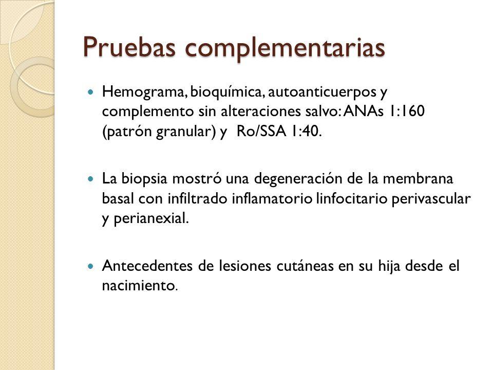 Pruebas complementarias Hemograma, bioquímica, autoanticuerpos y complemento sin alteraciones salvo: ANAs 1:160 (patrón granular) y Ro/SSA 1:40. La bi