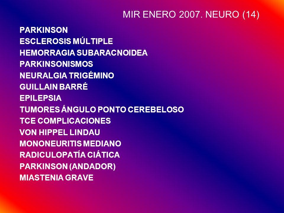 MIR ENERO 2007. NEURO (14) PARKINSON ESCLEROSIS MÚLTIPLE HEMORRAGIA SUBARACNOIDEA PARKINSONISMOS NEURALGIA TRIGÉMINO GUILLAIN BARRÉ EPILEPSIA TUMORES