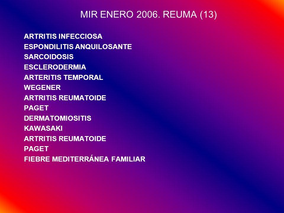 MIR ENERO 2006. REUMA (13) ARTRITIS INFECCIOSA ESPONDILITIS ANQUILOSANTE SARCOIDOSIS ESCLERODERMIA ARTERITIS TEMPORAL WEGENER ARTRITIS REUMATOIDE PAGE