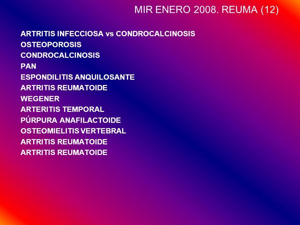 MIR ENERO 2008. REUMA (12) ARTRITIS INFECCIOSA vs CONDROCALCINOSIS OSTEOPOROSIS CONDROCALCINOSIS PAN ESPONDILITIS ANQUILOSANTE ARTRITIS REUMATOIDE WEG