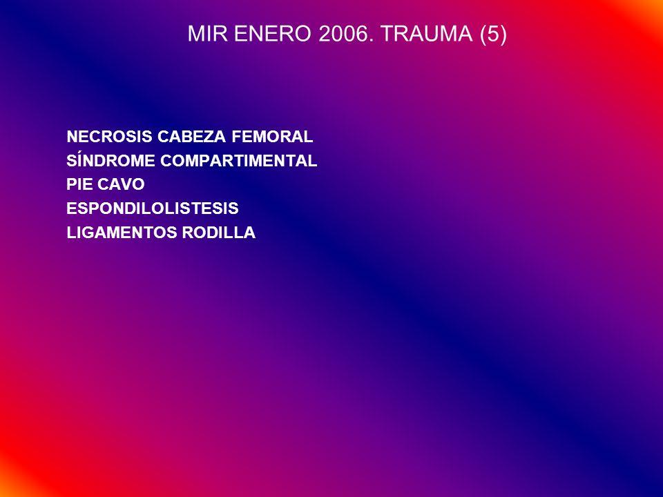 MIR ENERO 2006. TRAUMA (5) NECROSIS CABEZA FEMORAL SÍNDROME COMPARTIMENTAL PIE CAVO ESPONDILOLISTESIS LIGAMENTOS RODILLA