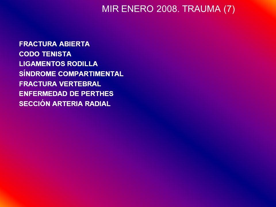 MIR ENERO 2008. TRAUMA (7) FRACTURA ABIERTA CODO TENISTA LIGAMENTOS RODILLA SÍNDROME COMPARTIMENTAL FRACTURA VERTEBRAL ENFERMEDAD DE PERTHES SECCIÓN A