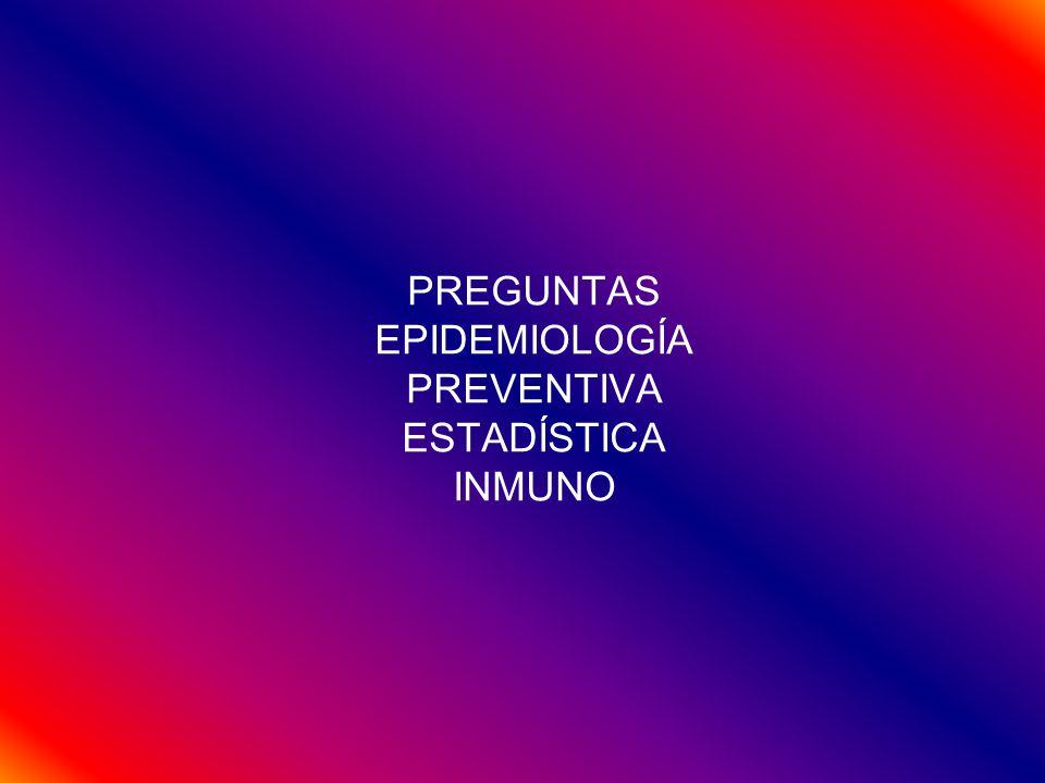 PREGUNTAS EPIDEMIOLOGÍA PREVENTIVA ESTADÍSTICA INMUNO