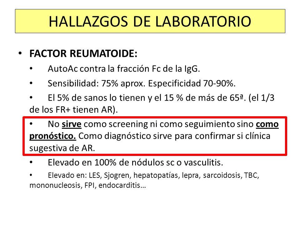 FACTOR REUMATOIDE: AutoAc contra la fracción Fc de la IgG. Sensibilidad: 75% aprox. Especificidad 70-90%. El 5% de sanos lo tienen y el 15 % de más de
