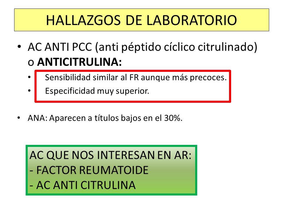 AC ANTI PCC (anti péptido cíclico citrulinado) o ANTICITRULINA: Sensibilidad similar al FR aunque más precoces. Especificidad muy superior. ANA: Apare