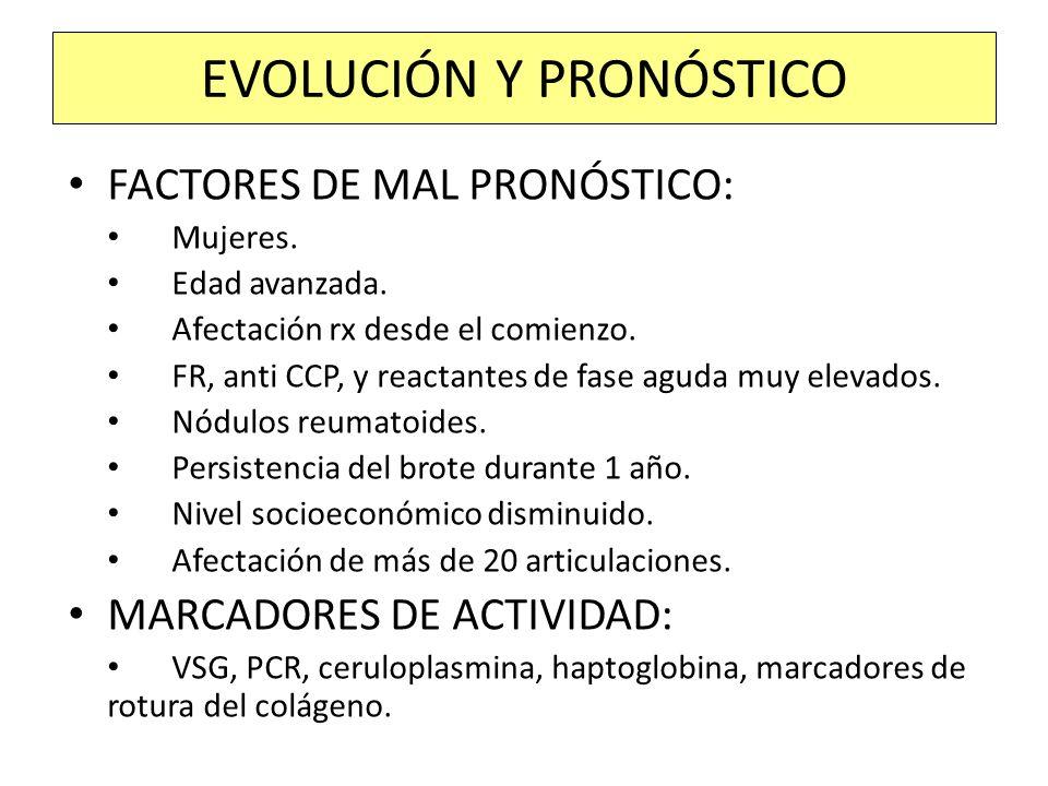 FACTORES DE MAL PRONÓSTICO: Mujeres. Edad avanzada. Afectación rx desde el comienzo. FR, anti CCP, y reactantes de fase aguda muy elevados. Nódulos re
