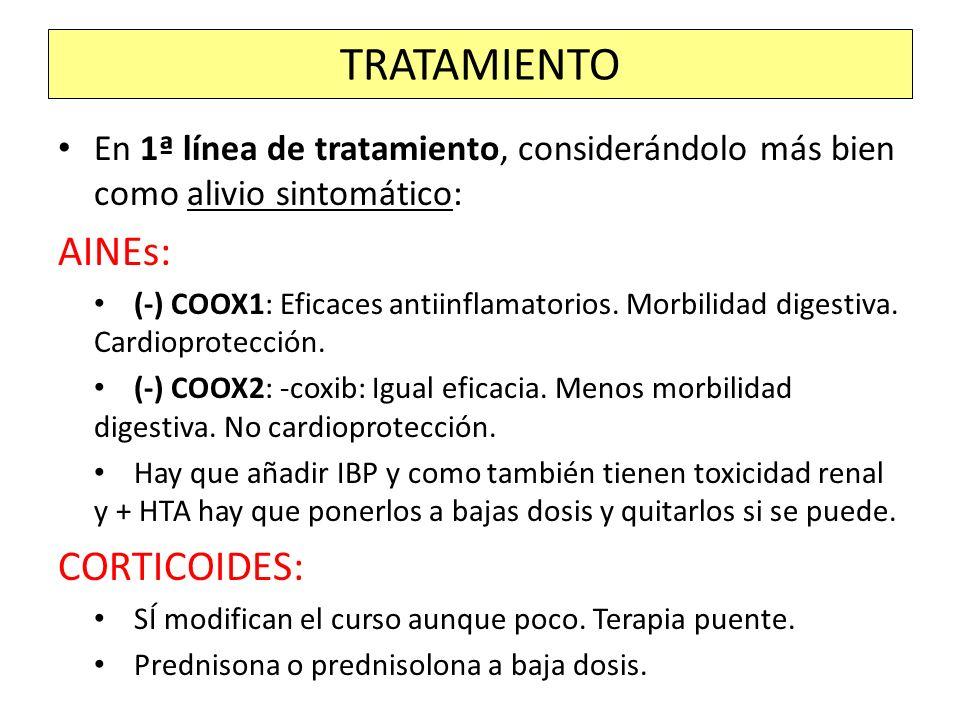 En 1ª línea de tratamiento, considerándolo más bien como alivio sintomático: AINEs: (-) COOX1: Eficaces antiinflamatorios. Morbilidad digestiva. Cardi