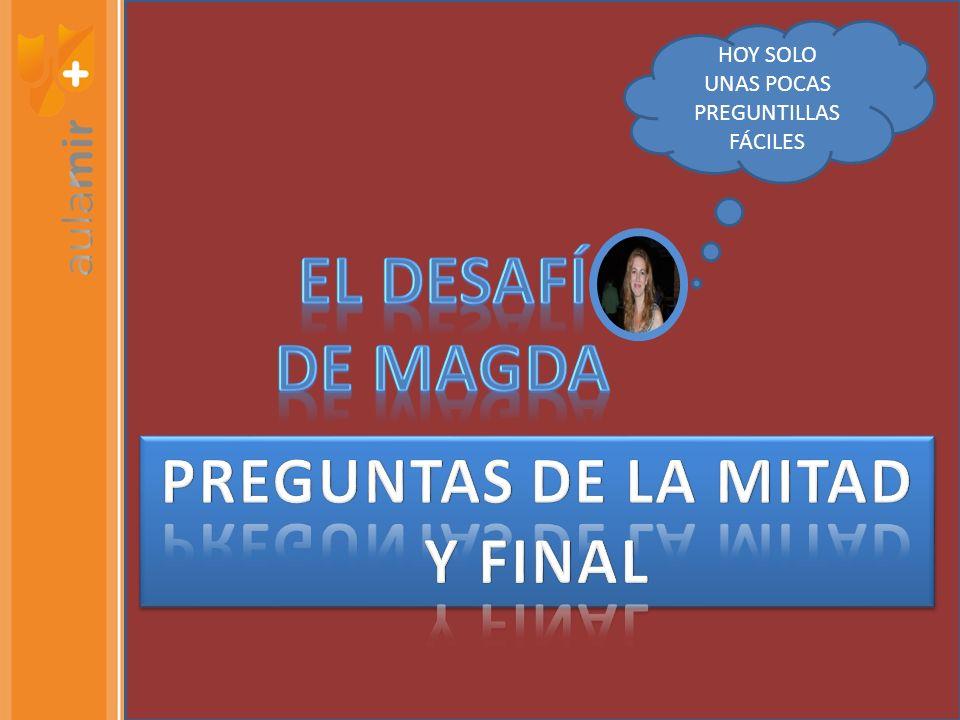 HOY SOLO UNAS POCAS PREGUNTILLAS FÁCILES