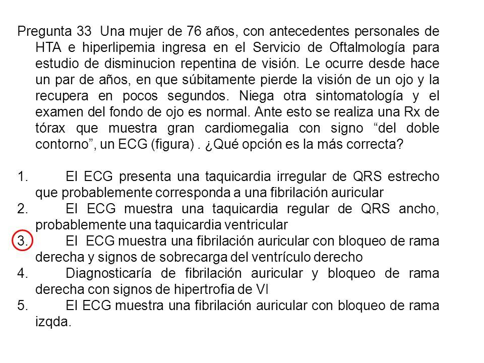 Pregunta 33 Una mujer de 76 años, con antecedentes personales de HTA e hiperlipemia ingresa en el Servicio de Oftalmología para estudio de disminucion