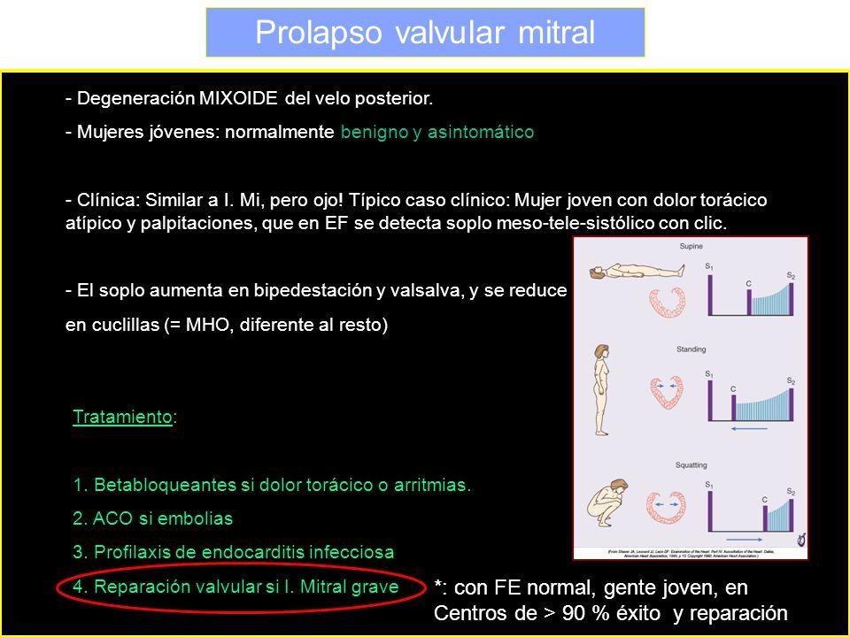 Prolapso valvular mitral - Degeneración MIXOIDE del velo posterior. - Mujeres jóvenes: normalmente benigno y asintomático - Clínica: Similar a I. Mi,