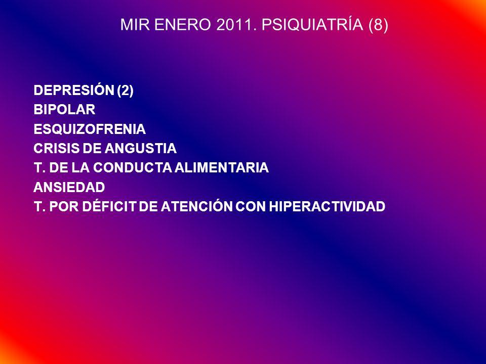 MIR ENERO 2011. PSIQUIATRÍA (8) DEPRESIÓN (2) BIPOLAR ESQUIZOFRENIA CRISIS DE ANGUSTIA T. DE LA CONDUCTA ALIMENTARIA ANSIEDAD T. POR DÉFICIT DE ATENCI
