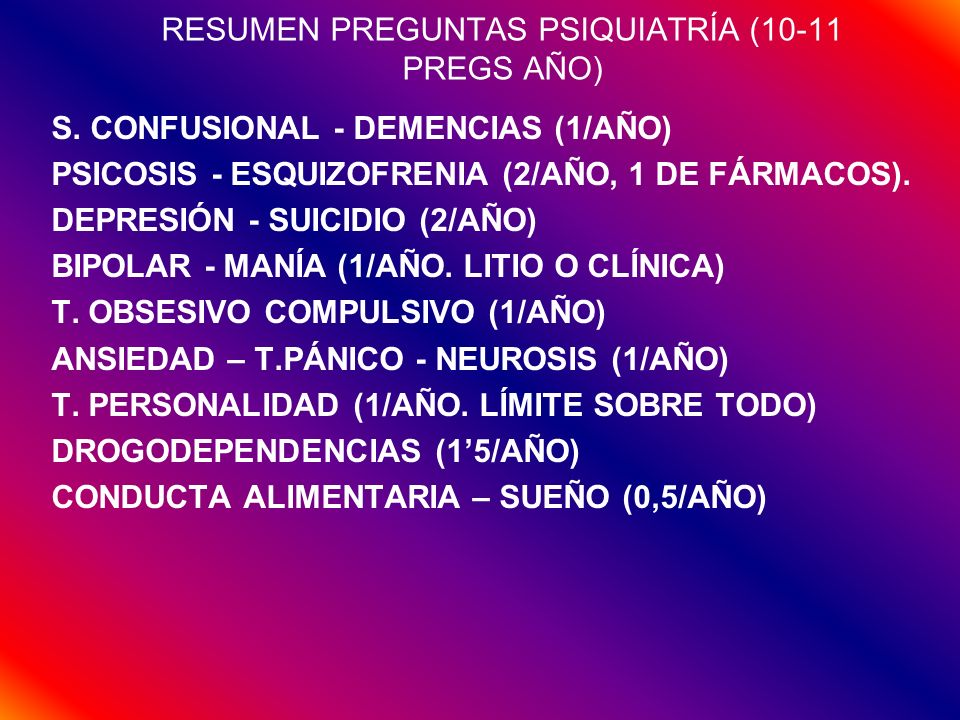 RESUMEN PREGUNTAS PSIQUIATRÍA (10-11 PREGS AÑO) S. CONFUSIONAL - DEMENCIAS (1/AÑO) PSICOSIS - ESQUIZOFRENIA (2/AÑO, 1 DE FÁRMACOS). DEPRESIÓN - SUICID