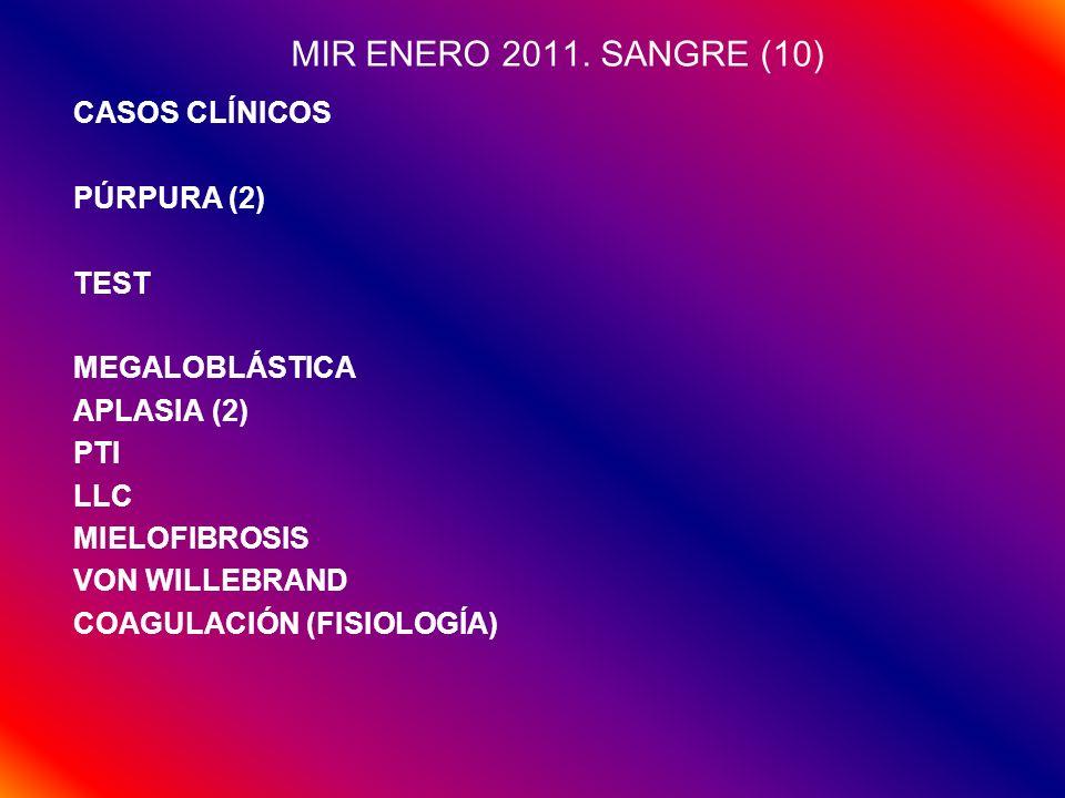 MIR ENERO 2011. SANGRE (10) CASOS CLÍNICOS PÚRPURA (2) TEST MEGALOBLÁSTICA APLASIA (2) PTI LLC MIELOFIBROSIS VON WILLEBRAND COAGULACIÓN (FISIOLOGÍA)