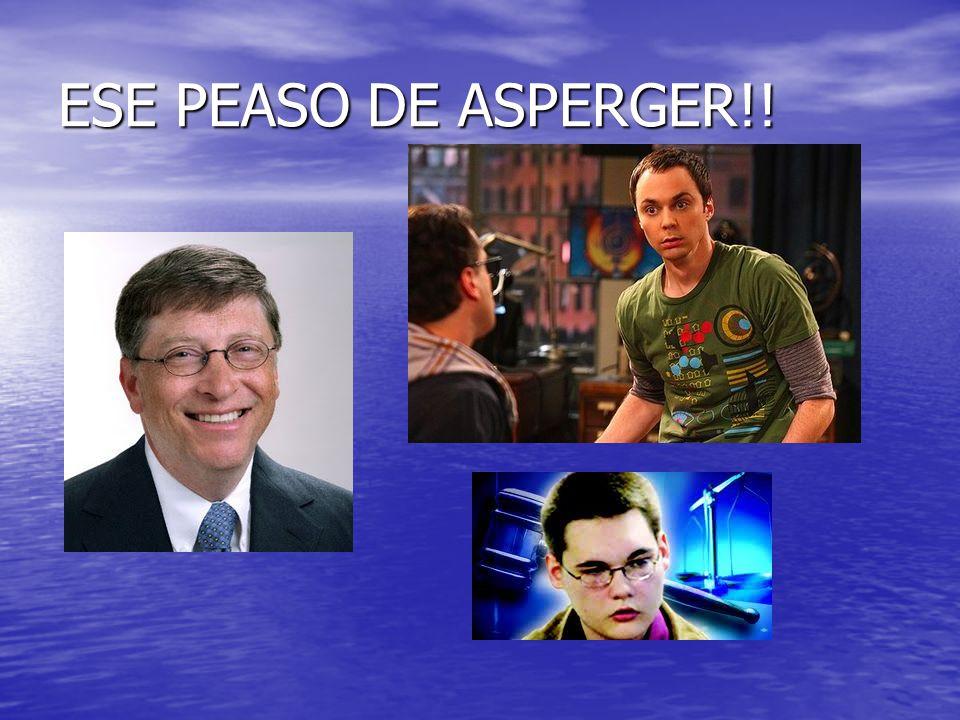 ESE PEASO DE ASPERGER!!