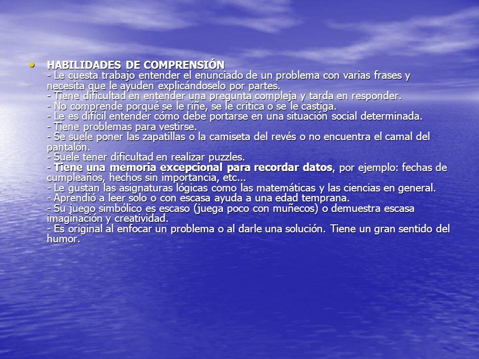HABILIDADES DE COMPRENSIÓN - Le cuesta trabajo entender el enunciado de un problema con varias frases y necesita que le ayuden explicándoselo por part