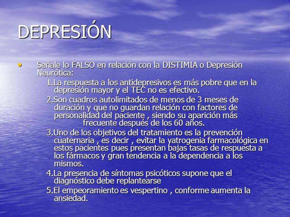 DEPRESIÓN Señale lo FALSO en relación con la DISTIMIA o Depresión Neurótica: Señale lo FALSO en relación con la DISTIMIA o Depresión Neurótica: 1.La r