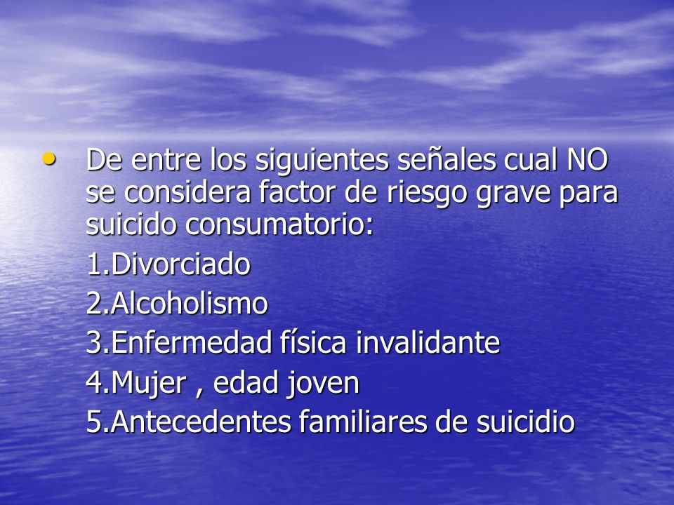 De entre los siguientes señales cual NO se considera factor de riesgo grave para suicido consumatorio: De entre los siguientes señales cual NO se cons
