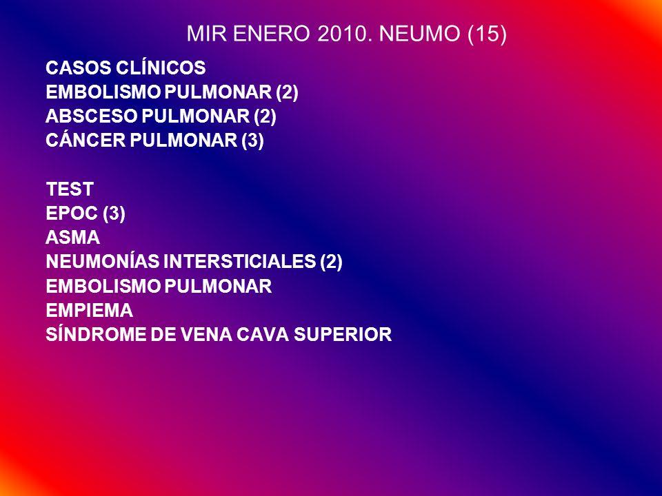 MIR ENERO 2010. NEUMO (15) CASOS CLÍNICOS EMBOLISMO PULMONAR (2) ABSCESO PULMONAR (2) CÁNCER PULMONAR (3) TEST EPOC (3) ASMA NEUMONÍAS INTERSTICIALES