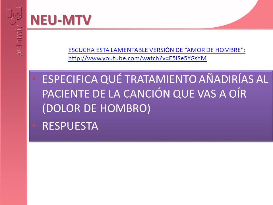 NEU-MTV ESPECIFICA QUÉ TRATAMIENTO AÑADIRÍAS AL PACIENTE DE LA CANCIÓN QUE VAS A OÍR (DOLOR DE HOMBRO) RESPUESTA ESPECIFICA QUÉ TRATAMIENTO AÑADIRÍAS