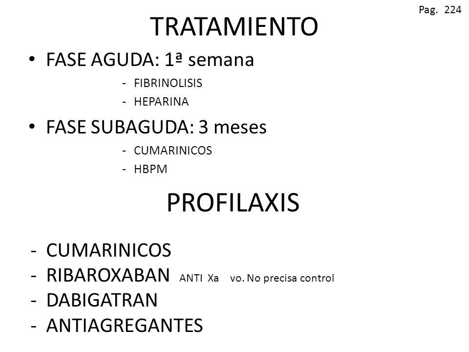 TRATAMIENTO FASE AGUDA: 1ª semana -FIBRINOLISIS -HEPARINA FASE SUBAGUDA: 3 meses -CUMARINICOS -HBPM PROFILAXIS - CUMARINICOS - RIBAROXABAN ANTI Xa vo.
