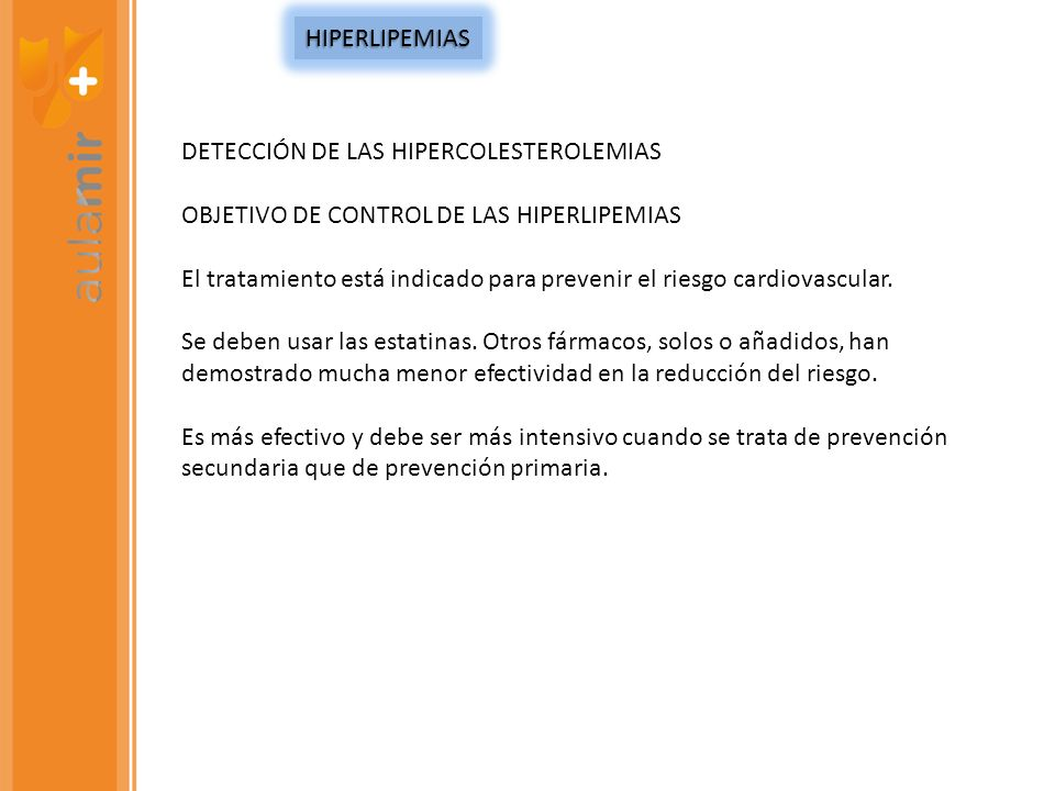 DETECCIÓN DE LAS HIPERCOLESTEROLEMIAS OBJETIVO DE CONTROL DE LAS HIPERLIPEMIAS El tratamiento está indicado para prevenir el riesgo cardiovascular. Se