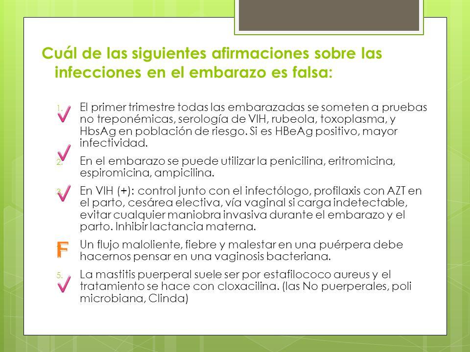 Cuál de las siguientes afirmaciones sobre las infecciones en el embarazo es falsa: 1. El primer trimestre todas las embarazadas se someten a pruebas n