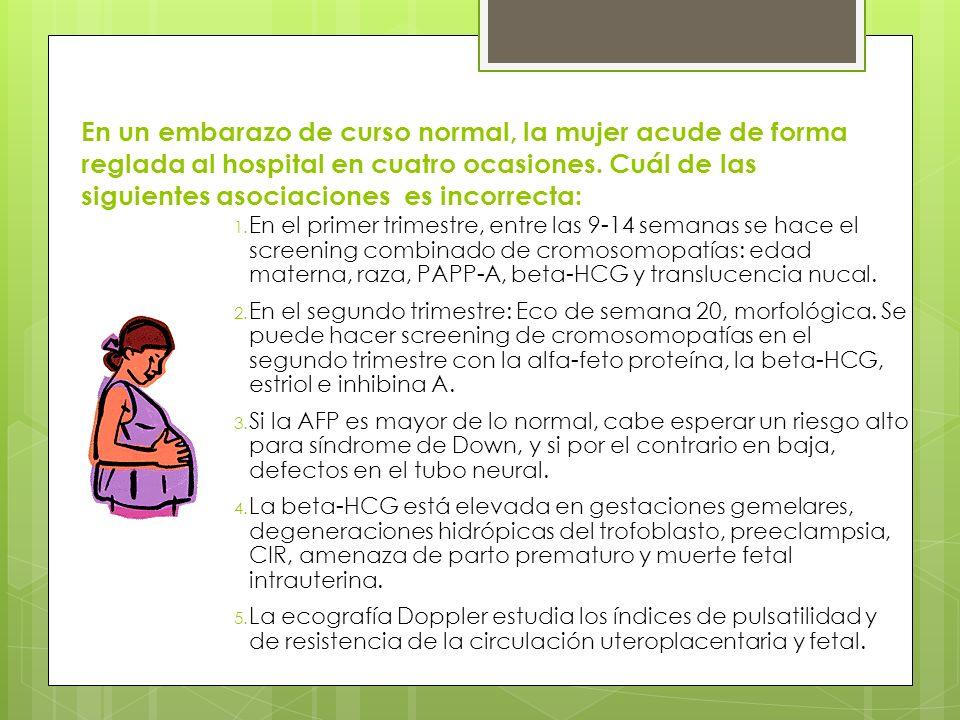 En un embarazo de curso normal, la mujer acude de forma reglada al hospital en cuatro ocasiones. Cuál de las siguientes asociaciones es incorrecta: 1.