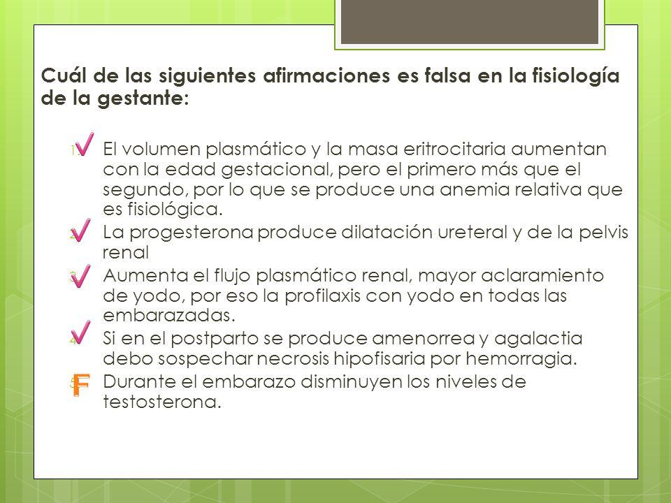 Cuál de las siguientes afirmaciones es falsa en la fisiología de la gestante: 1. El volumen plasmático y la masa eritrocitaria aumentan con la edad ge