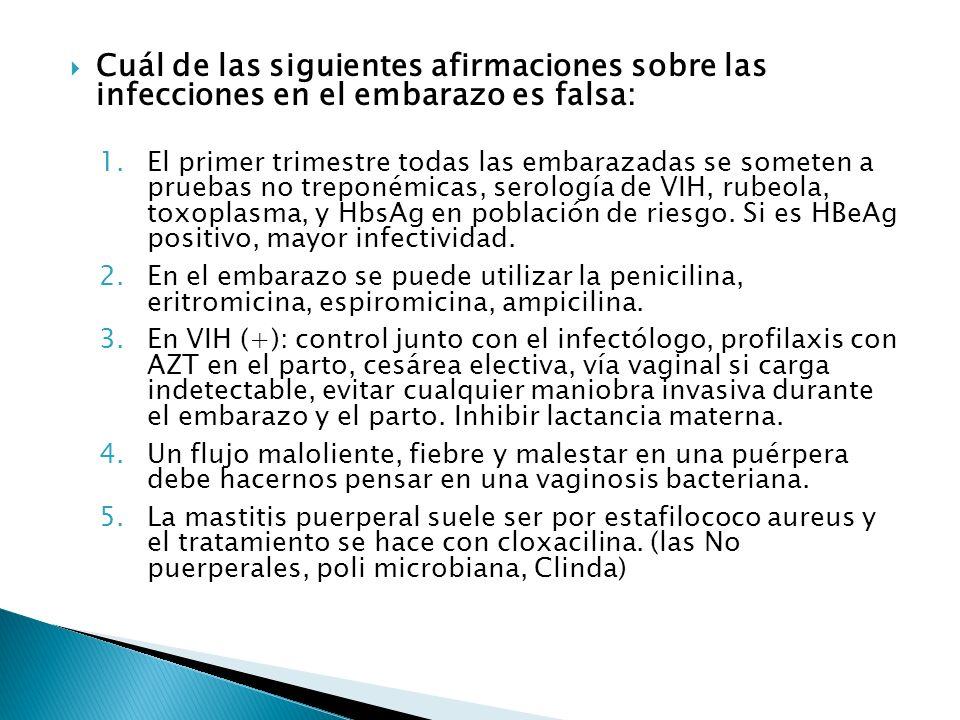 Cuál de las siguientes afirmaciones sobre las infecciones en el embarazo es falsa: 1.El primer trimestre todas las embarazadas se someten a pruebas no